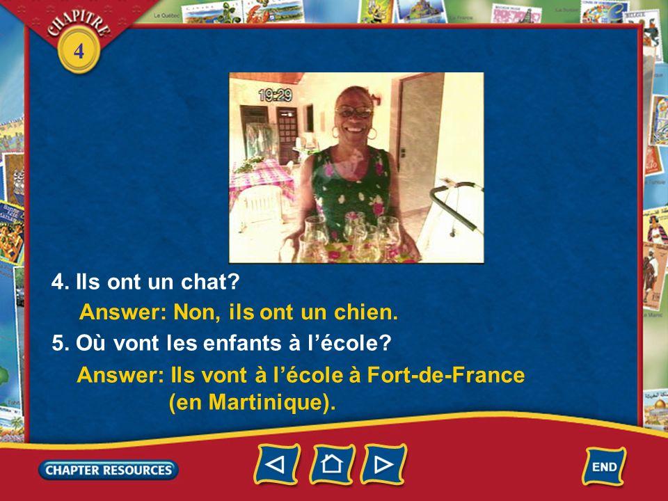 4. Ils ont un chat Answer: Non, ils ont un chien. 5. Où vont les enfants à l'école Answer: Ils vont à l'école à Fort-de-France.