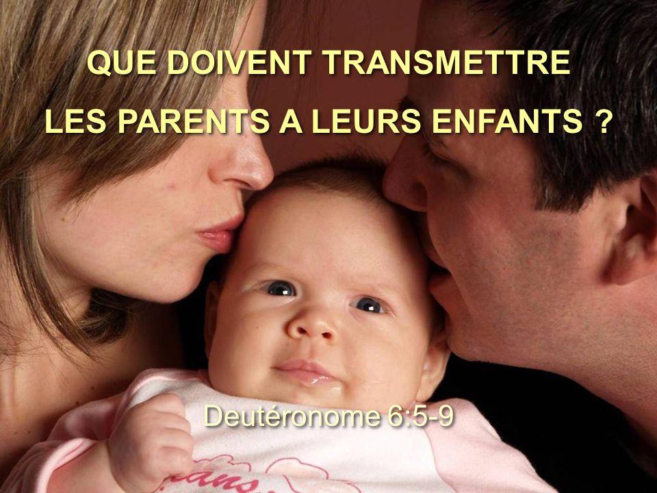 QUE DOIVENT TRANSMETTRE LES PARENTS A LEURS ENFANTS