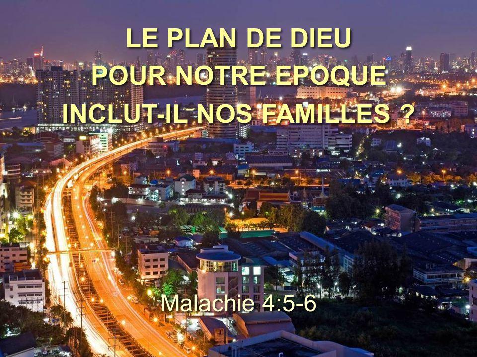 LE PLAN DE DIEU POUR NOTRE EPOQUE INCLUT-IL NOS FAMILLES