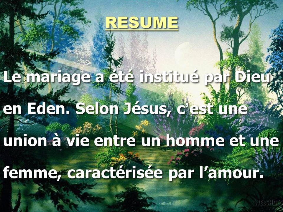 RESUME Le mariage a été institué par Dieu. en Eden. Selon Jésus, c'est une. union à vie entre un homme et une.