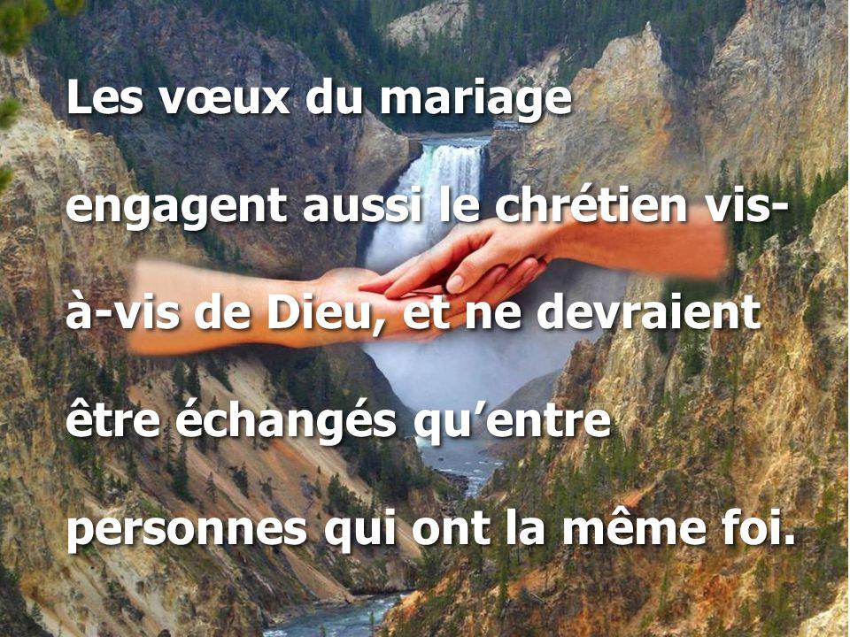 Les vœux du mariage engagent aussi le chrétien vis- à-vis de Dieu, et ne devraient. être échangés qu'entre.