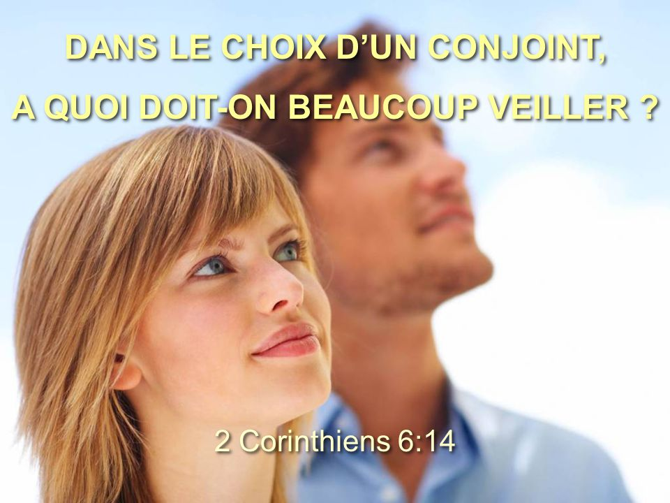 DANS LE CHOIX D'UN CONJOINT, A QUOI DOIT-ON BEAUCOUP VEILLER