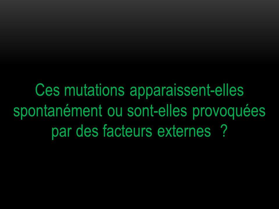 Ces mutations apparaissent-elles spontanément ou sont-elles provoquées par des facteurs externes