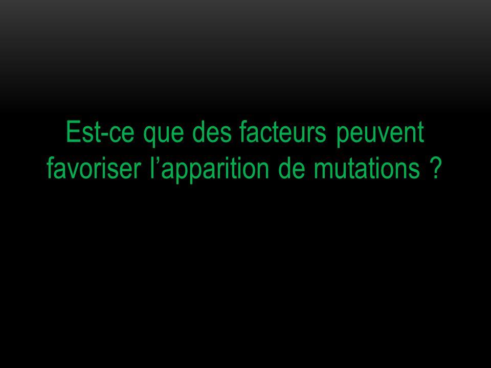 Est-ce que des facteurs peuvent favoriser l'apparition de mutations
