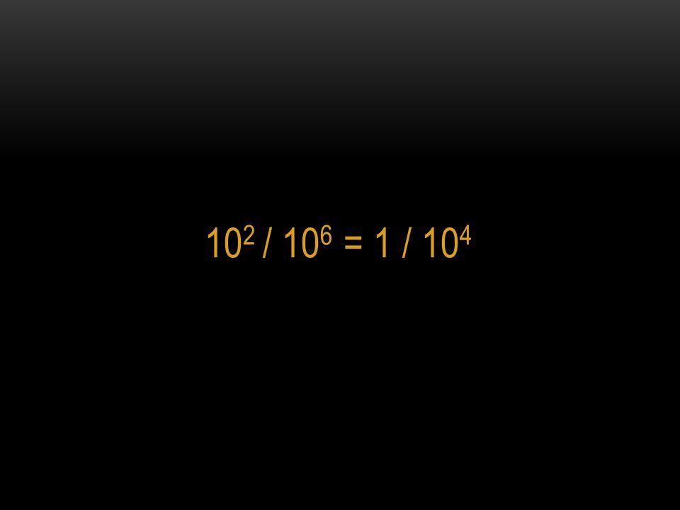 102 / 106 = 1 / 104