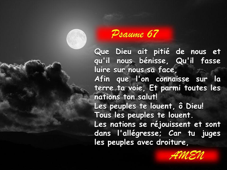 Psaume 67 Que Dieu ait pitié de nous et qu il nous bénisse, Qu il fasse luire sur nous sa face,