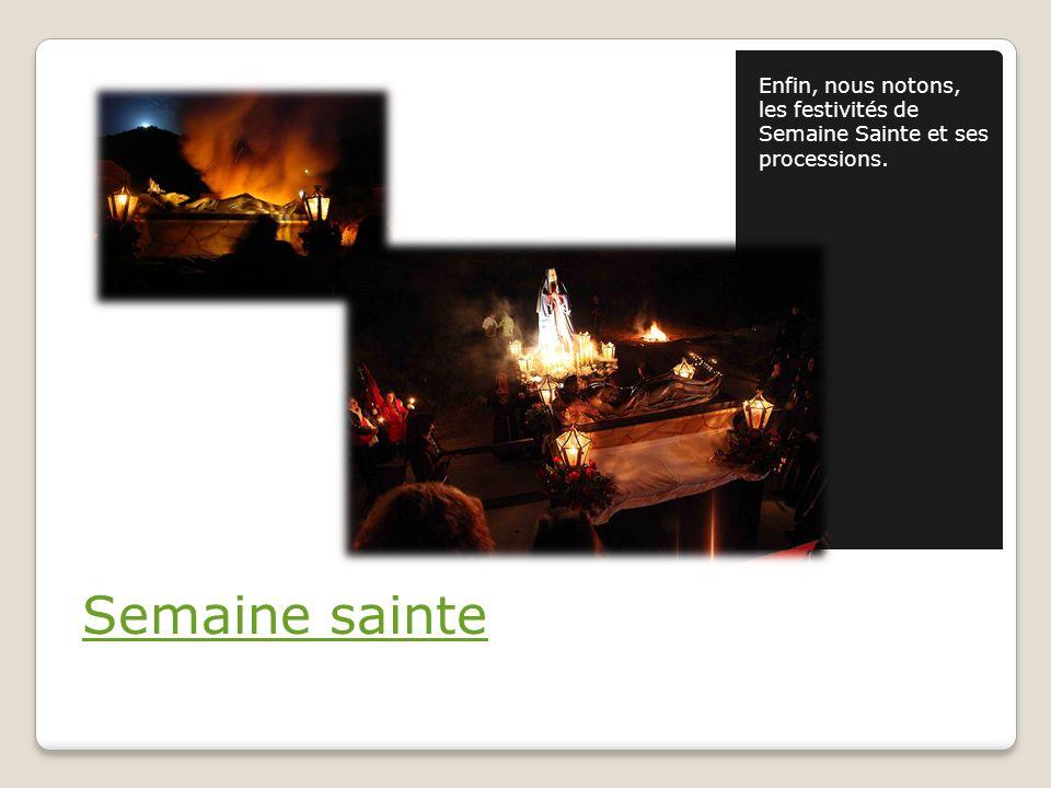 Enfin, nous notons, les festivités de Semaine Sainte et ses processions.