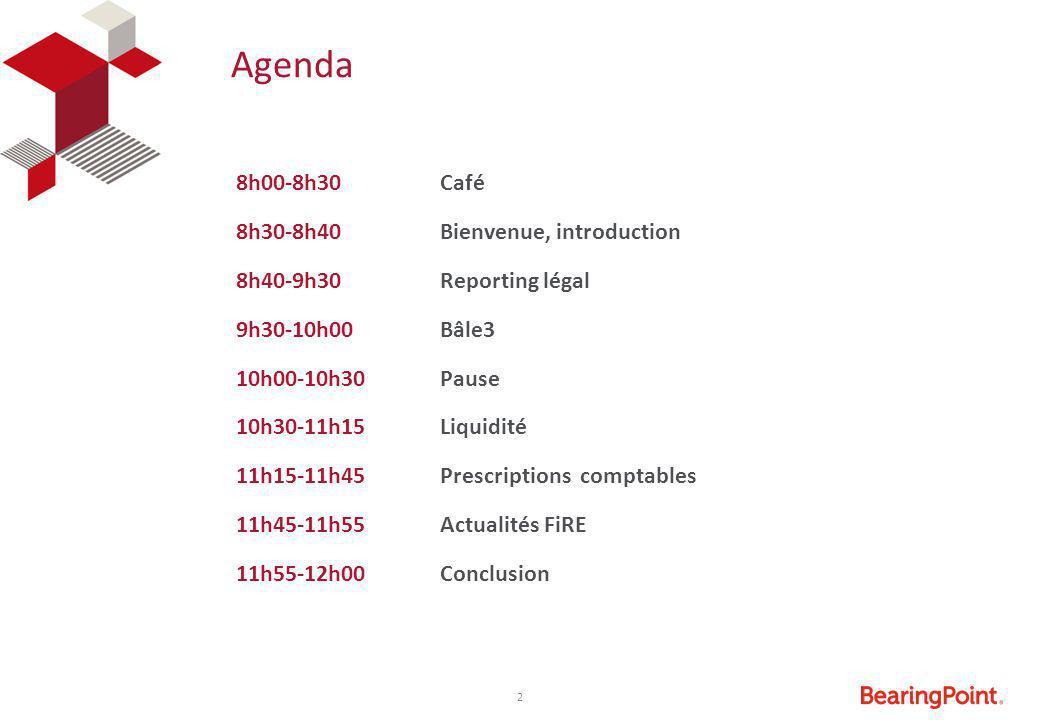 8h00-8h30 Café 8h30-8h40 Bienvenue, introduction. 8h40-9h30 Reporting légal. 9h30-10h00 Bâle3. 10h00-10h30 Pause.