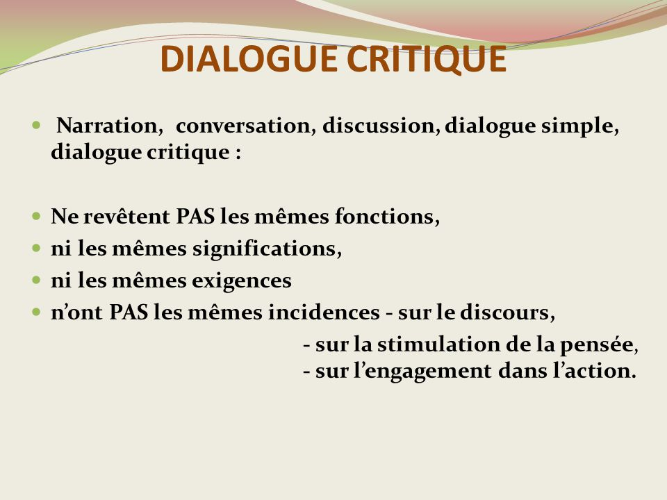 DIALOGUE CRITIQUE Narration, conversation, discussion, dialogue simple, dialogue critique : Ne revêtent PAS les mêmes fonctions,