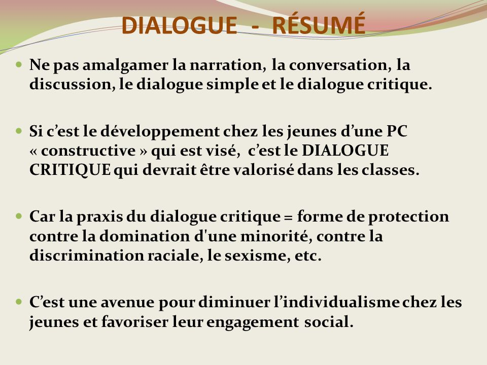 DIALOGUE - RÉSUMÉ Ne pas amalgamer la narration, la conversation, la discussion, le dialogue simple et le dialogue critique.
