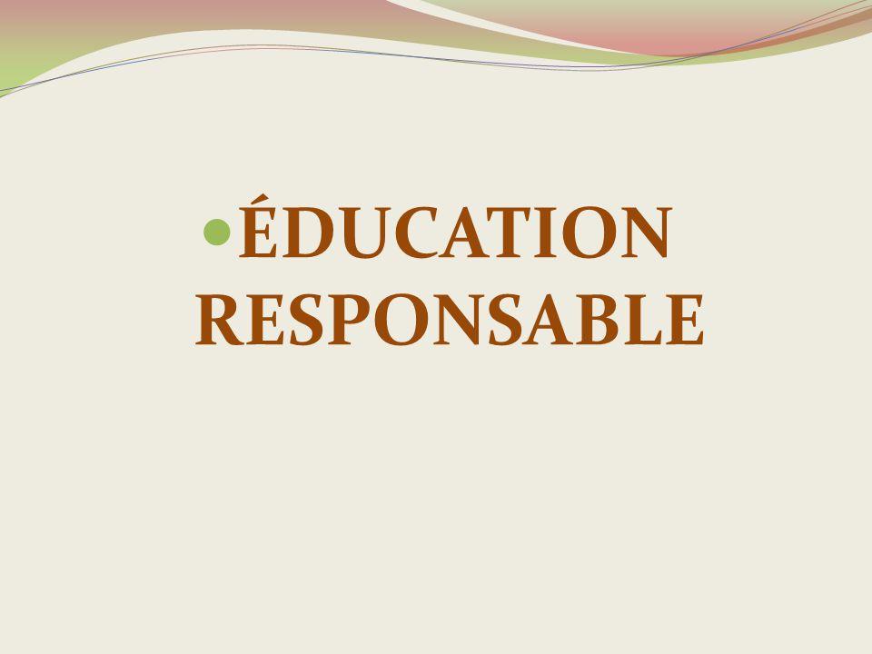 ÉDUCATION RESPONSABLE