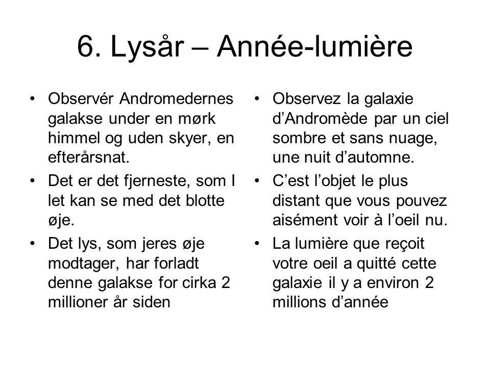 6. Lysår – Année-lumière Observér Andromedernes galakse under en mørk himmel og uden skyer, en efterårsnat.