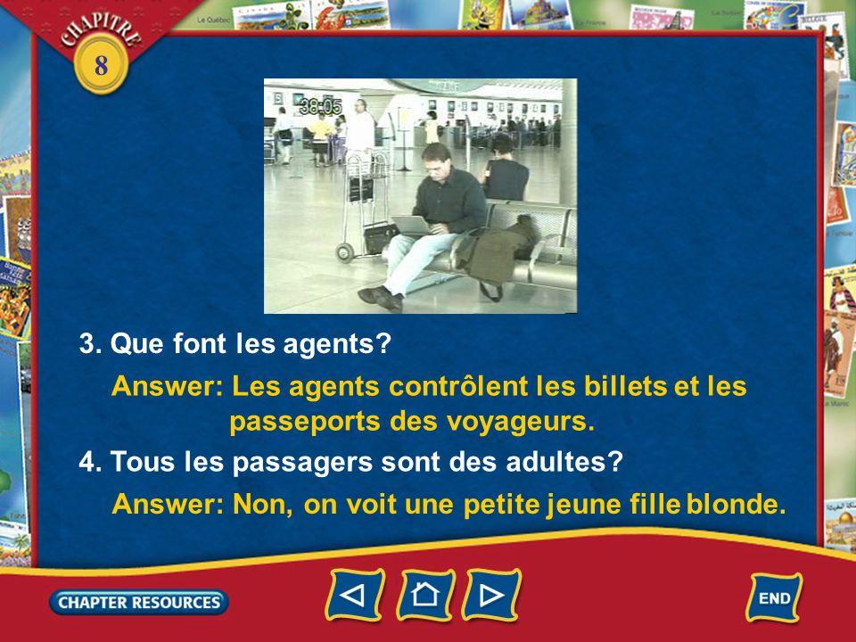 3. Que font les agents Answer: Les agents contrôlent les billets et les. passeports des voyageurs.