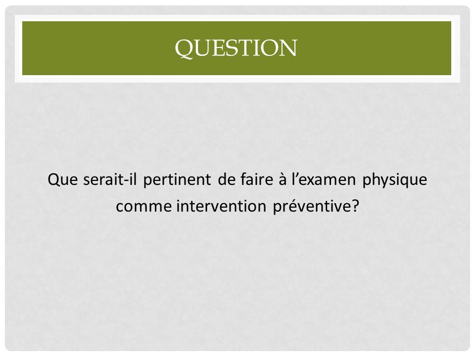 Question Que serait-il pertinent de faire à l'examen physique