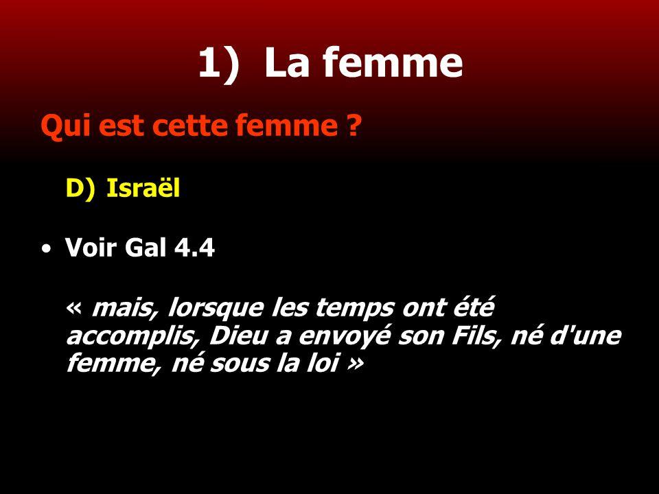 1) La femme Qui est cette femme D) Israël Voir Gal 4.4