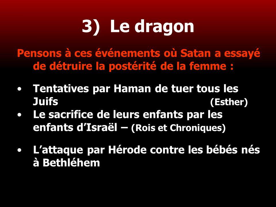 3) Le dragon Pensons à ces événements où Satan a essayé de détruire la postérité de la femme :