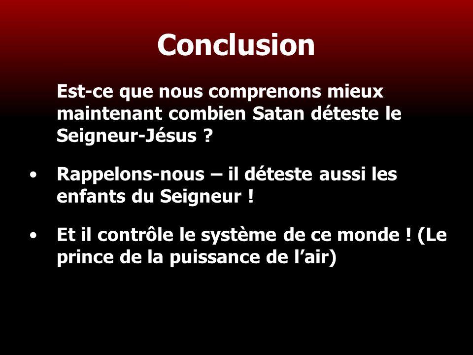 Conclusion Est-ce que nous comprenons mieux maintenant combien Satan déteste le Seigneur-Jésus