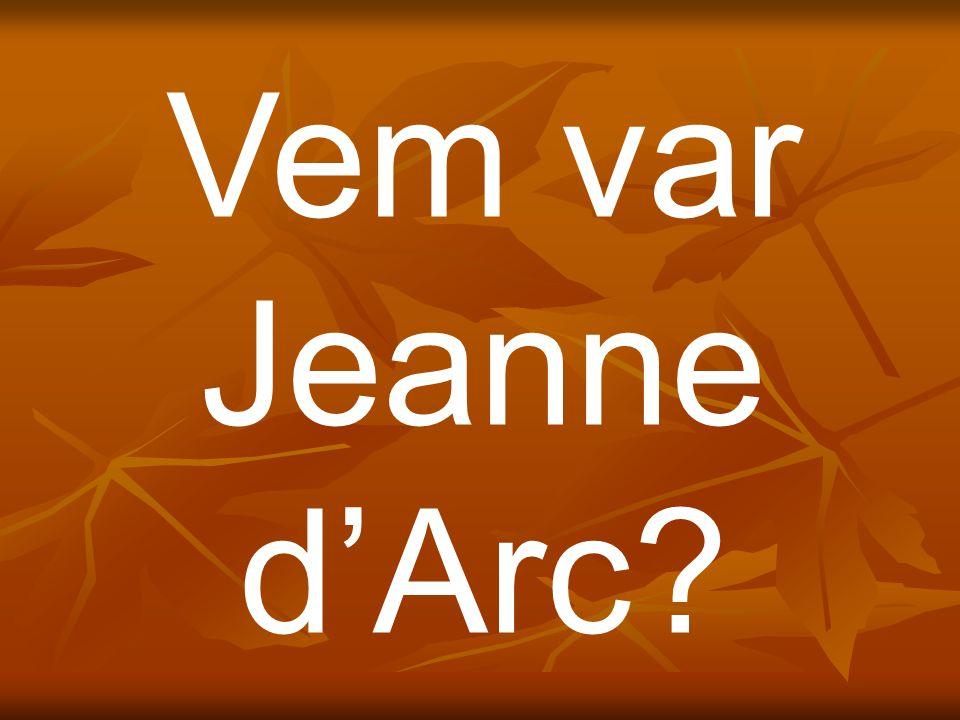 Vem var Jeanne d'Arc
