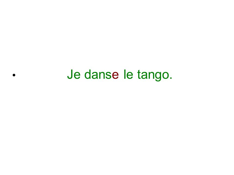 Je danse le tango.