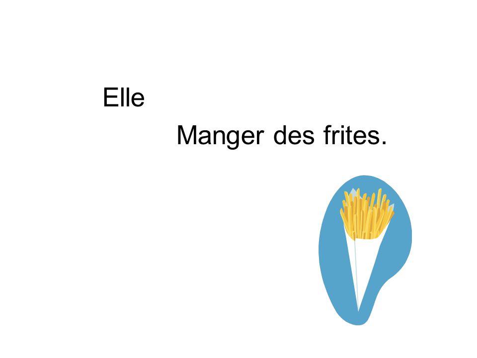 Elle Manger des frites.