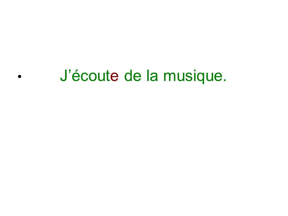 J'écoute de la musique.