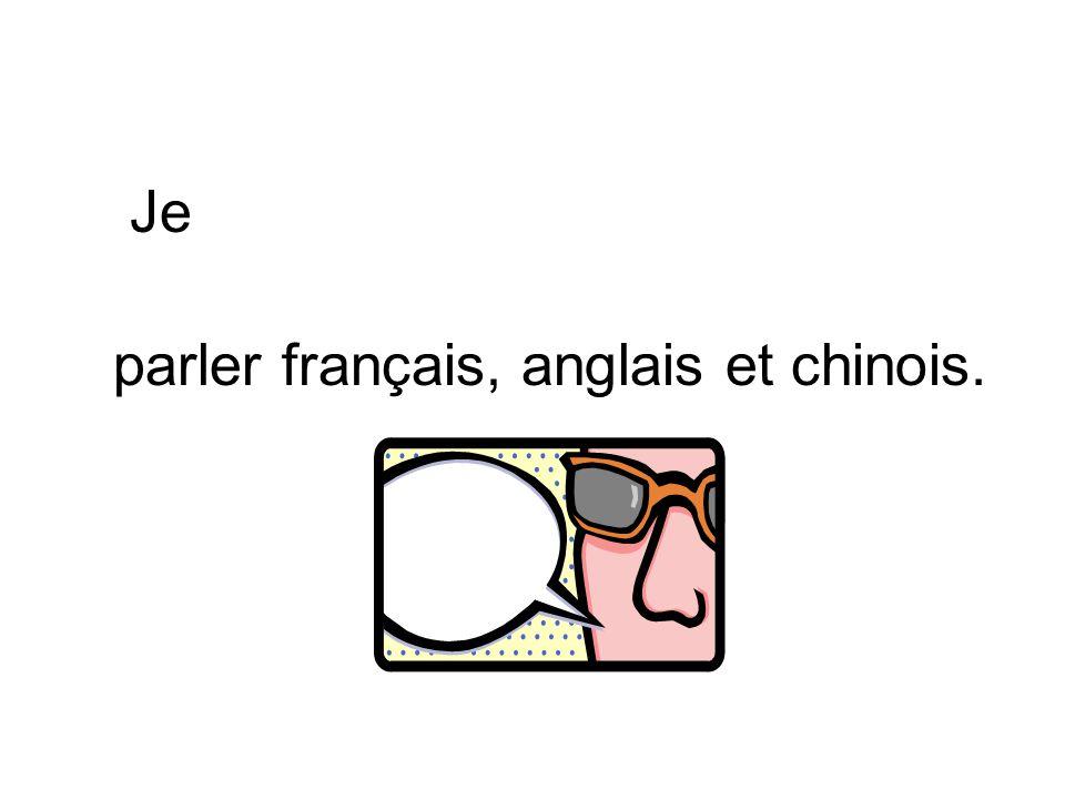 parler français, anglais et chinois.