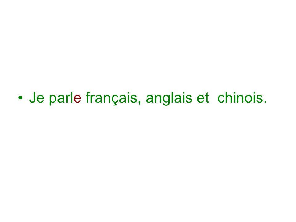 Je parle français, anglais et chinois.