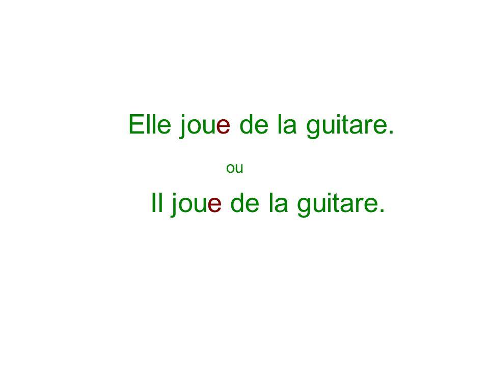 Elle joue de la guitare. ou Il joue de la guitare.