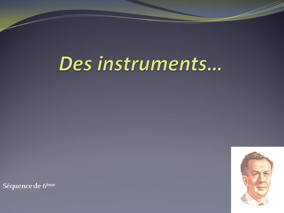 Des instruments… Séquence de 6ème