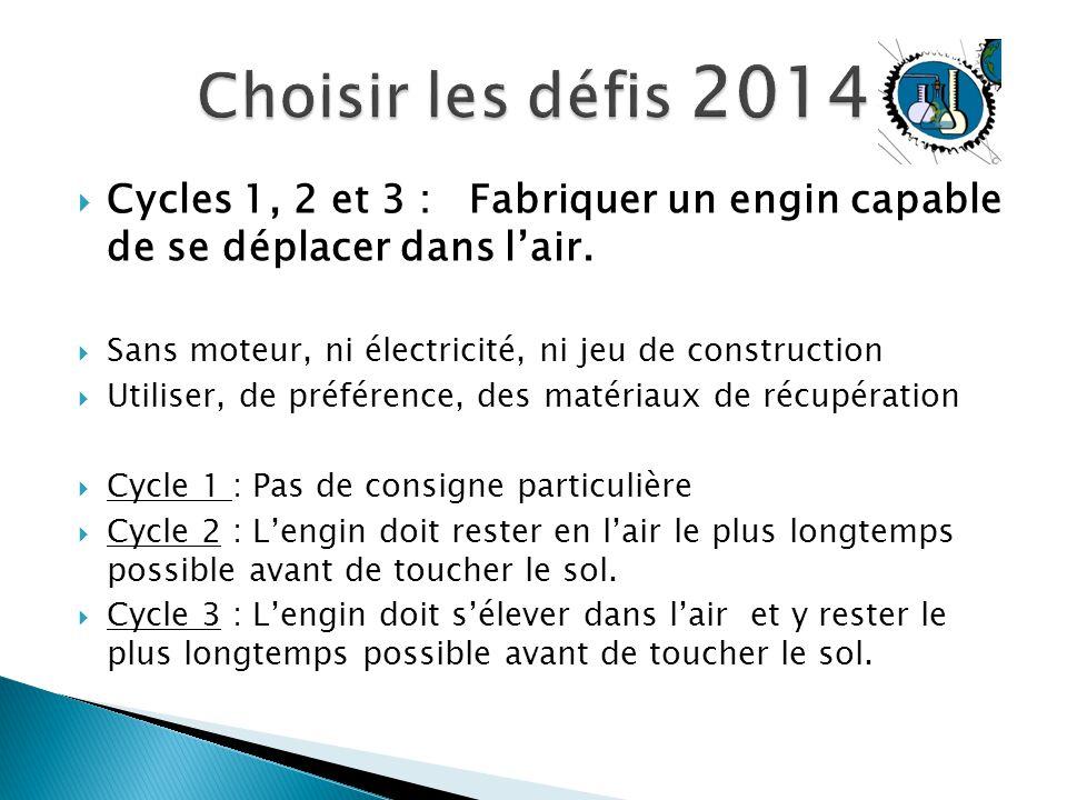 Choisir les défis 2014 Cycles 1, 2 et 3 : Fabriquer un engin capable de se déplacer dans l'air.