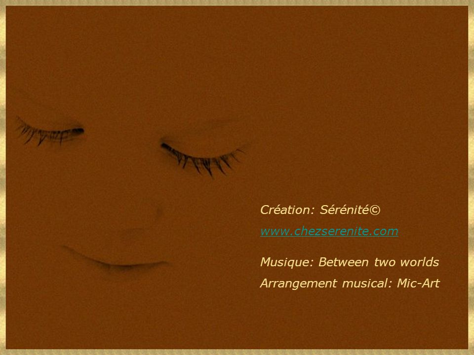 Création: Sérénité© www.chezserenite.com Musique: Between two worlds Arrangement musical: Mic-Art