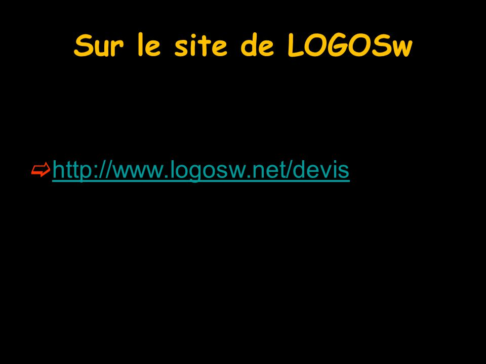 Sur le site de LOGOSw http://www.logosw.net/devis