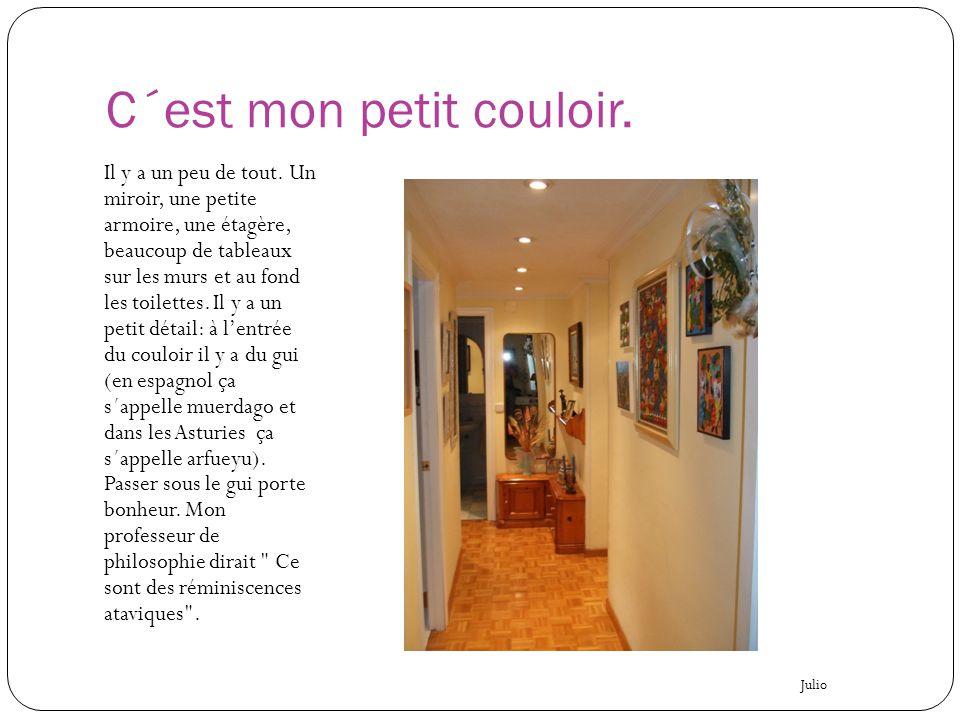 C´est mon petit couloir.
