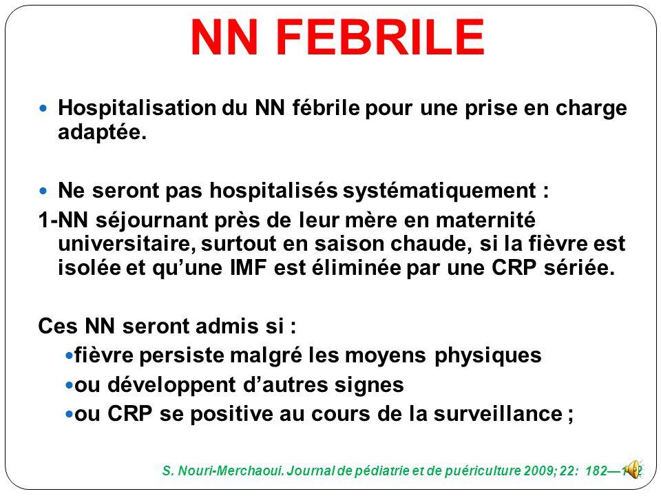 NN FEBRILE Hospitalisation du NN fébrile pour une prise en charge adaptée. Ne seront pas hospitalisés systématiquement :