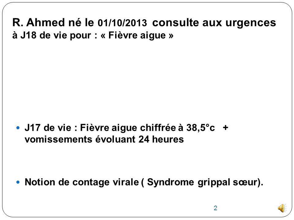 R. Ahmed né le 01/10/2013 consulte aux urgences à J18 de vie pour : « Fièvre aigue »
