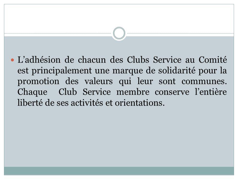 L'adhésion de chacun des Clubs Service au Comité est principalement une marque de solidarité pour la promotion des valeurs qui leur sont communes.