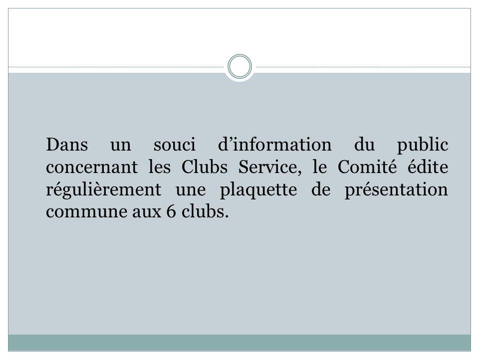 Dans un souci d'information du public concernant les Clubs Service, le Comité édite régulièrement une plaquette de présentation commune aux 6 clubs.
