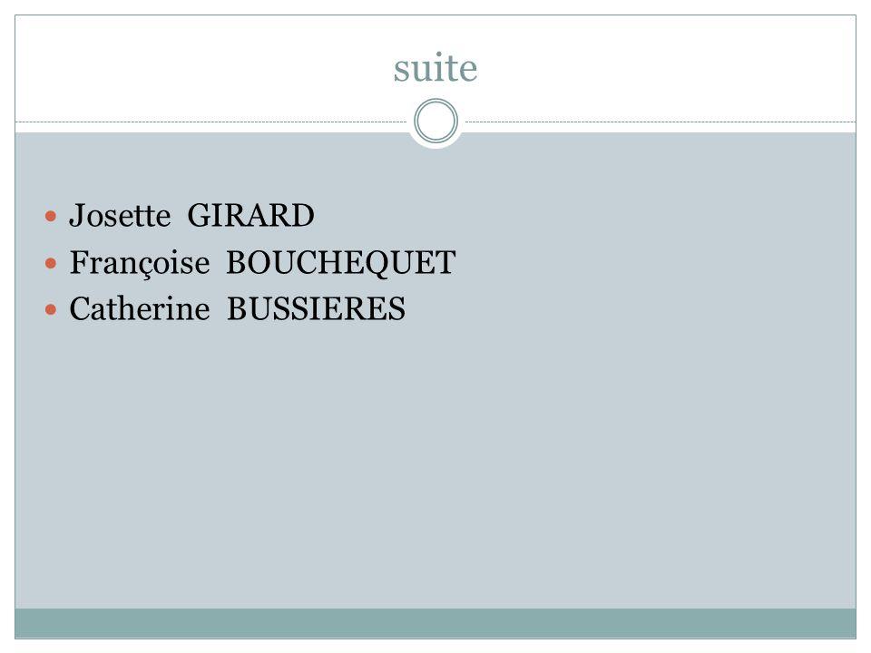 suite Josette GIRARD Françoise BOUCHEQUET Catherine BUSSIERES