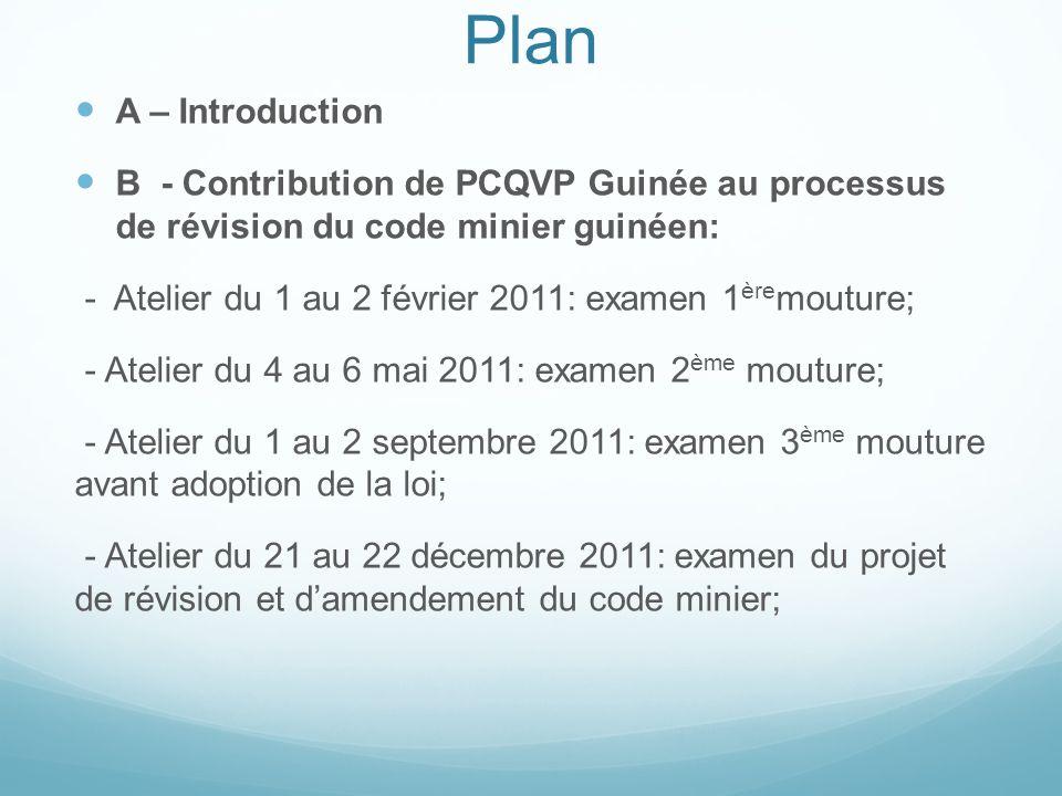 Plan A – Introduction. B - Contribution de PCQVP Guinée au processus de révision du code minier guinéen: