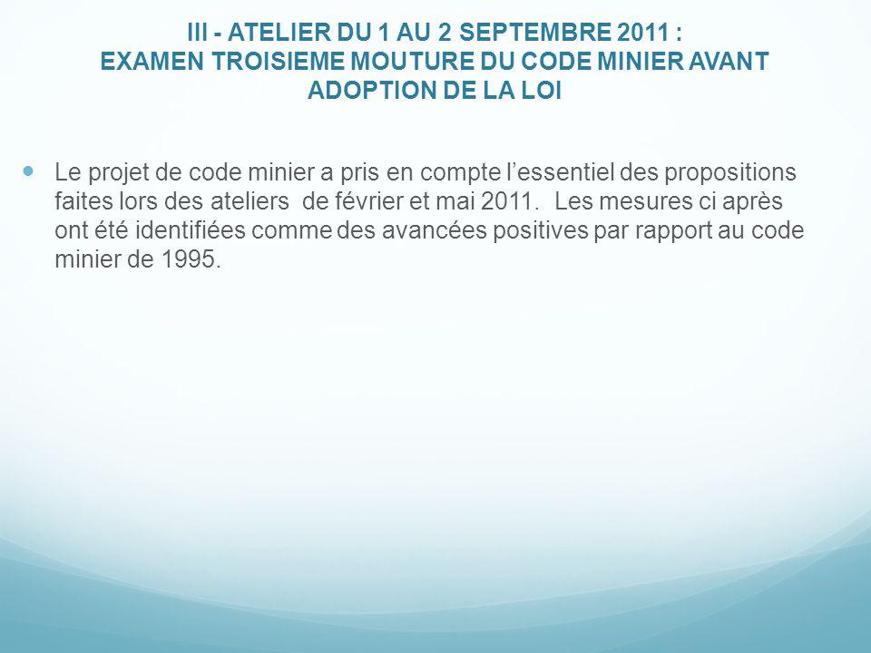 III - ATELIER DU 1 AU 2 SEPTEMBRE 2011 : EXAMEN TROISIEME MOUTURE DU CODE MINIER AVANT ADOPTION DE LA LOI