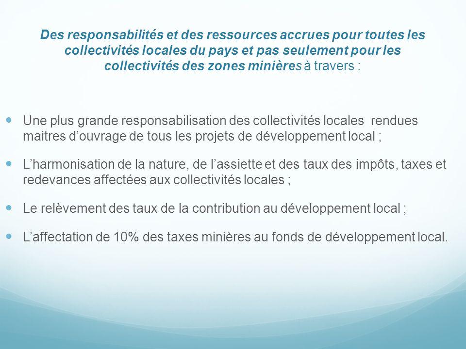 Des responsabilités et des ressources accrues pour toutes les collectivités locales du pays et pas seulement pour les collectivités des zones minières à travers :