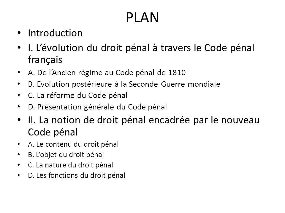 PLAN Introduction. I. L'évolution du droit pénal à travers le Code pénal français. A. De l'Ancien régime au Code pénal de 1810.