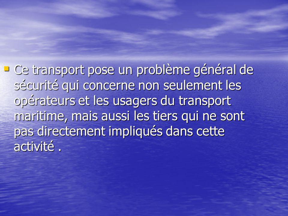 Ce transport pose un problème général de sécurité qui concerne non seulement les opérateurs et les usagers du transport maritime, mais aussi les tiers qui ne sont pas directement impliqués dans cette activité .