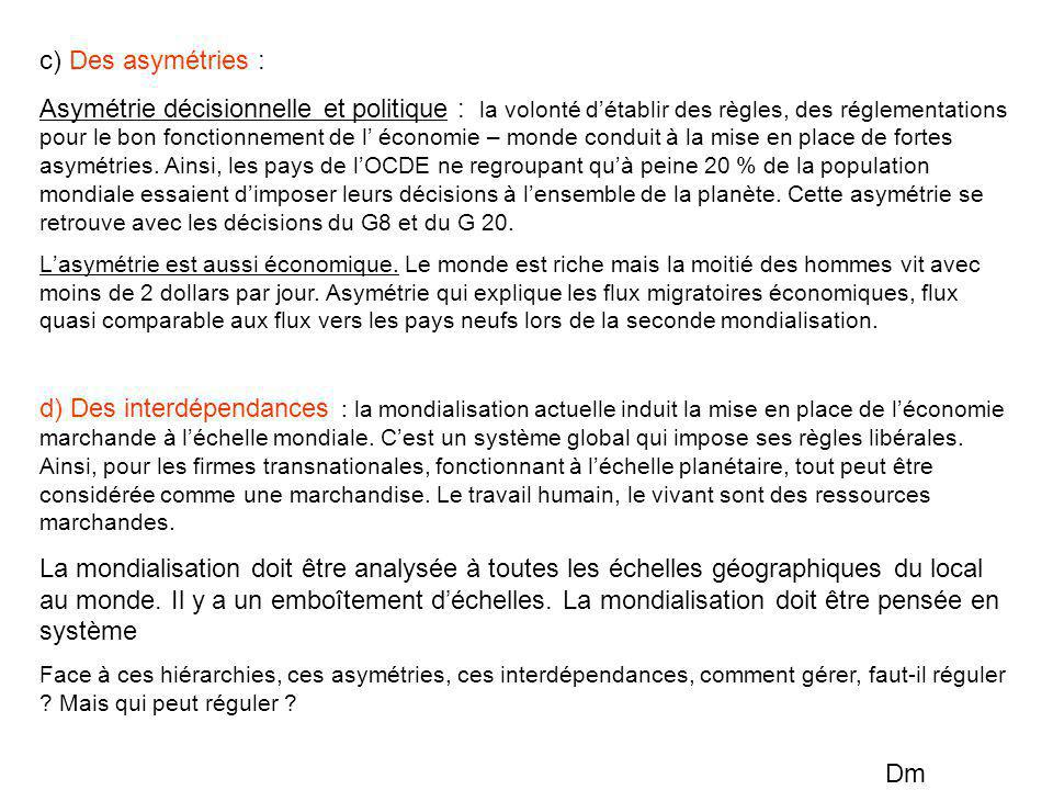 c) Des asymétries :