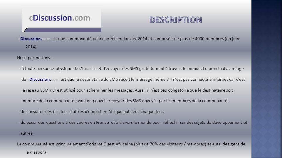 Description cDiscussion.com est une communauté online créée en Janvier 2014 et composée de plus de 4000 membres (en juin 2014).