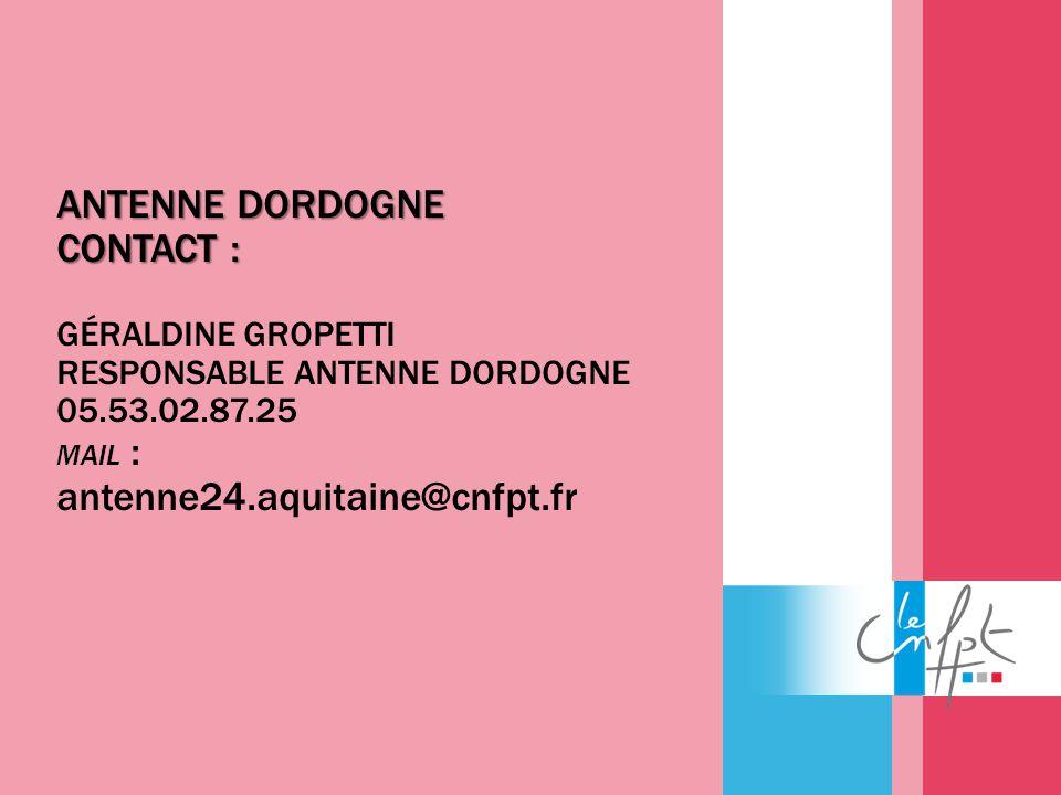 ANTENNE DORDOGNE CONTACT : géraldine gropettI RESPONSABLE ANTENNE DORDOGNE 05.53.02.87.25 MAIL : antenne24.aquitaine@cnfpt.fr
