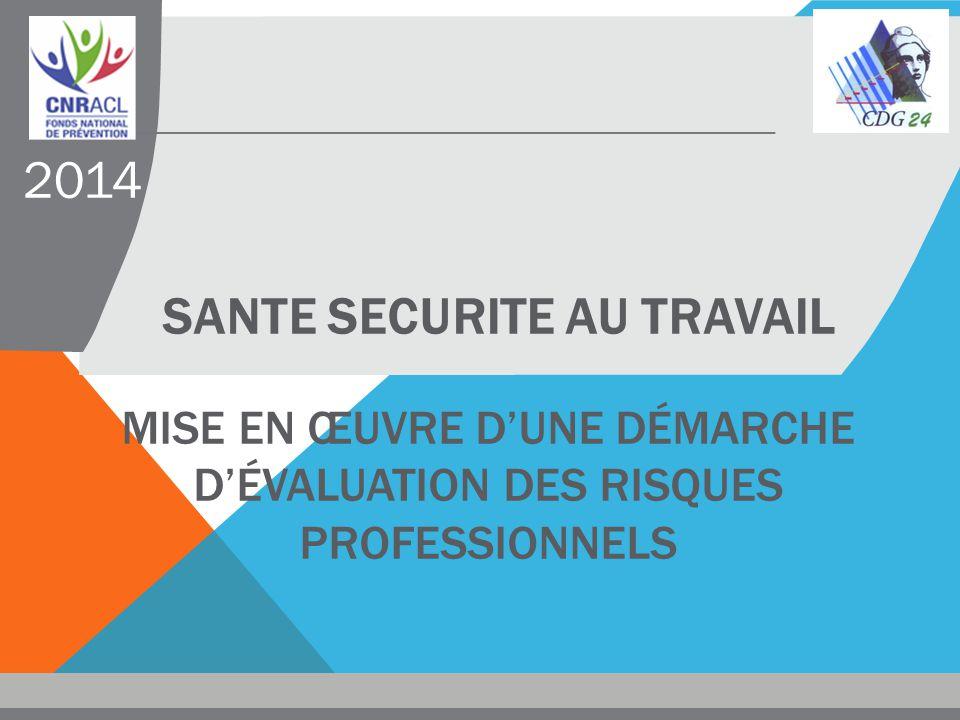 2014 SANTE SECURITE AU TRAVAIL Mise en œuvre d'une démarche d'évaluation des risques professionnels.