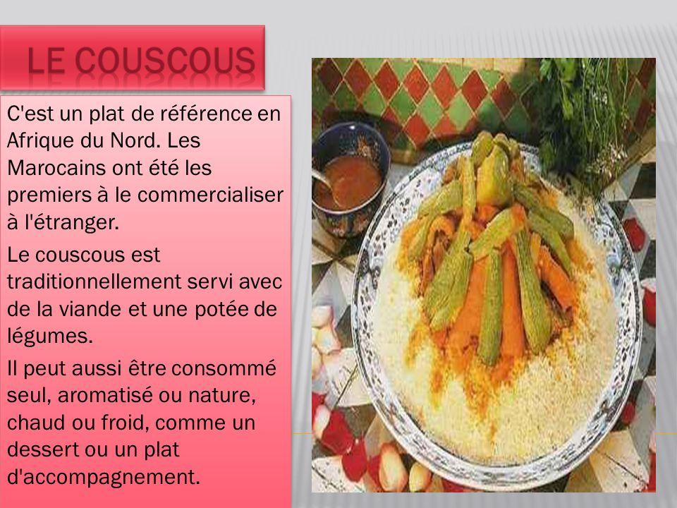 le couscous C est un plat de référence en Afrique du Nord. Les Marocains ont été les premiers à le commercialiser à l étranger.