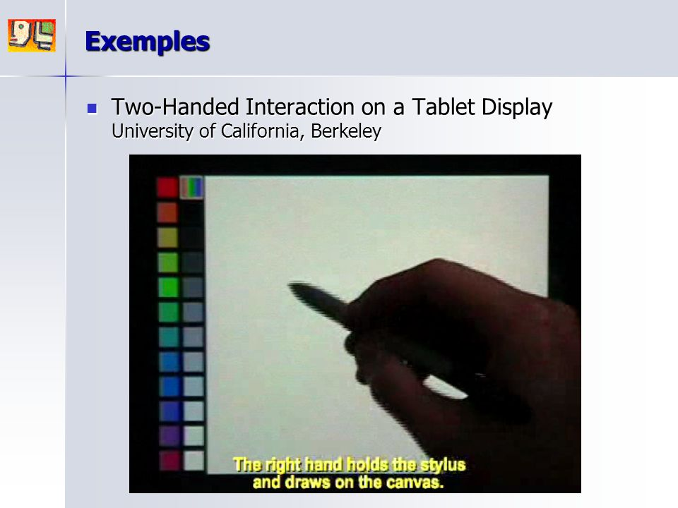 Exemples Two-Handed Interaction on a Tablet Display University of California, Berkeley