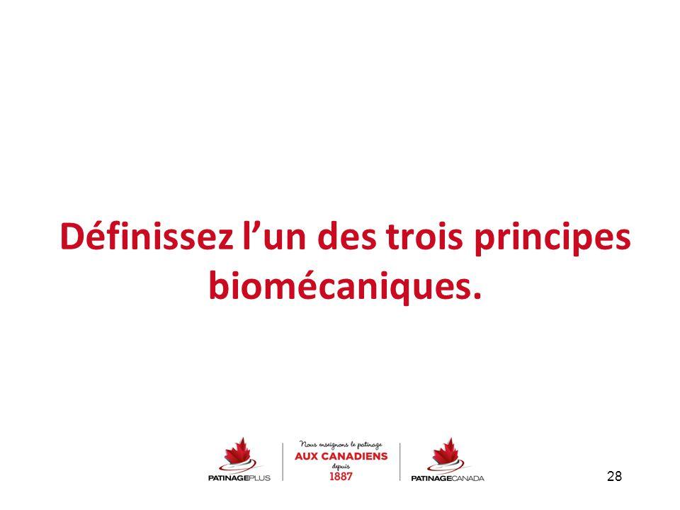 Définissez l'un des trois principes biomécaniques.